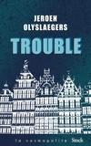 Trouble : roman / Jeroen Olyslaegers   Olyslaegers, Jeroen (1967-....). Auteur