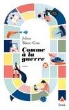 Julien Blanc-Gras - Comme à la guerre.