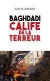 Sofia Amara - Baghdadi - Calife de la terreur.