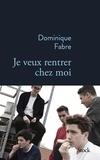 Dominique Fabre - Je veux rentrer chez moi.