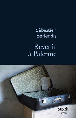 Revenir à Palerme : roman / Sébastien Berlendis | Berlendis, Sébastien. Auteur