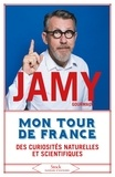 Jamy Gourmaud - Mon tour de France des curiosités naturelles et scientifiques.