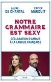 Laure de Chantal et Xavier Mauduit - Notre grammaire est sexy - Déclaration d'amour à la langue française.