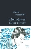 Azzedine Saphia - Mon père en doute encore.