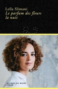 Leïla Slimani - Le parfum des fleurs la nuit.