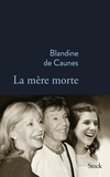 Blandine de Caunes - La mère morte.