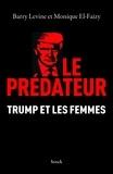 Barry Levine et Monique El-Faizy - Le prédateur - Trump et les femmes.