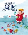 Le petit roi aux mille couronnes / Nadine Brun-Cosme, Crescence Bouvarel | Brun-Cosme, Nadine (1960-....)
