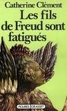 Catherine Clément - Les fils de Freud sont fatigués.