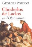 Georges Poisson - Choderlos de Laclos ou l'Obstination.
