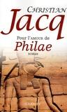 Pour l'amour de Philae / Christian Jacq   Jacq, Christian (1947-....)