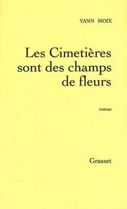 Yann Moix - Les cimetières sont des champs de fleurs.