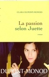 Clara Dupont-Monod - La passion selon Juette.