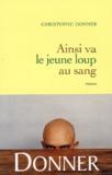 Christophe Donner - Ainsi va le jeune loup au sang.