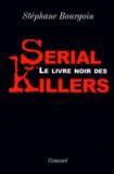 Stéphane Bourgoin - Le livre noir des serial killers.