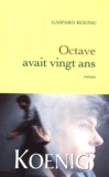 Gaspard Koenig - Octave avait vingt ans.