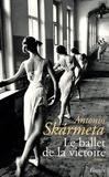 Le ballet de la victoire : roman / Antonio Skármeta | Skármeta, Antonio (1940-....). Auteur