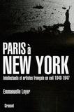 Emmanuelle Loyer - Paris à New York - Intellectuels et artistes français en exil (1940-1947).
