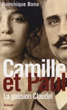 Camille et Paul : la passion Claudel / Dominique Bona | Bona, Dominique (1953-....)