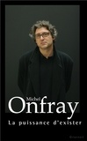 Michel Onfray - La puissance d'exister.