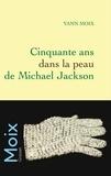 Yann Moix - Cinquante ans dans la peau de Michael Jackson.
