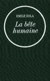 Émile Zola - La bête humaine - Les Rougon-Macquart.