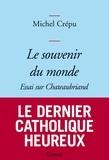 Michel Crépu - Le souvenir du monde - Essai sur Chateaubriand.