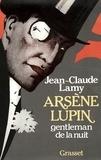 Jean-Claude Lamy - Arsène Lupin, gentleman de la nuit.