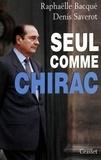 Raphaëlle Bacqué et Denis Saverot - Seul comme Chirac.