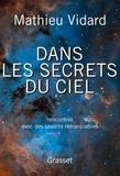 Mathieu Vidard - Dans les secrets du ciel - Rencontres avec des savants remarquables.