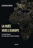 Stephen Smith - La ruée vers l'Europe - La jeune Afrique en route pour le Vieux Continent.