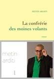 Metin Arditi - La confrérie des moines volants - Roman.