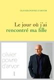 Le jour où j'ai rencontré ma fille / Olivier Poivre d'Arvor   Poivre d'Arvor, Olivier (1958-....)