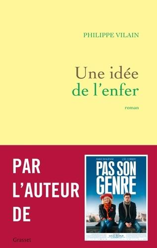 Une idée de l'enfer : roman / Philippe Vilain | Vilain, Philippe (1969-....). Auteur