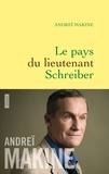 Andreï Makine - Le pays du lieutenant Schreiber.