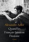 Alexandre Adler - Quand les Français faisaient l'histoire - Essai.