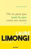 Laure Limongi - On ne peut pas tenir la mer entre ses mains - roman.