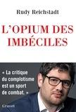 Rudy Reichstadt - L'opium des imbéciles - Essai sur la question complotiste.