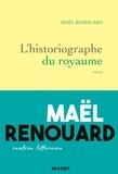 Maël Renouard - L'historiographe du royaume - roman.