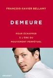 François-Xavier Bellamy - Demeure - Pour échapper à l'ère du mouvement perpétuel.