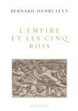 Bernard-Henri Levy - L'Empire et les cinq rois.