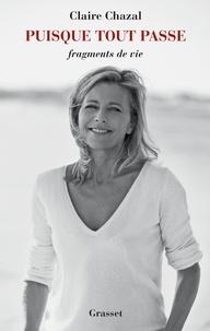 Claire Chazal - Puisque tout passe - Fragments de vie.