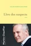 Gilles Martin-Chauffier - L'ère des suspects.