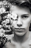 Gerbrand Bakker - Parce que les fleurs sont blanches.