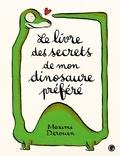 Maxime Derouen - Le livre des secrets de mon dinosaure préféré.