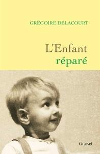 Grégoire Delacourt - L'enfant réparé.