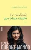 Clara Dupont-Monod - Le roi disait que j'étais diable - roman.