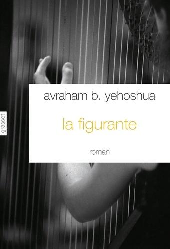 La figurante : roman / Avraham B. Yehoshua | Yehoshua, Avraham B. (1936-....). Auteur