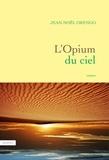 Jean-Noël Orengo - L'Opium du ciel.