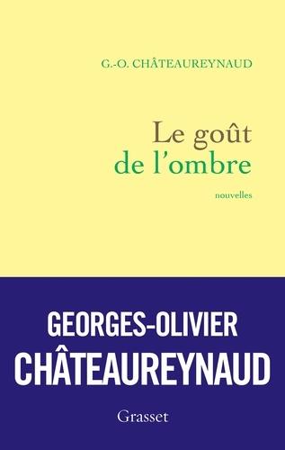 Le goût de l'ombre : nouvelles / G.-O. Châteaureynaud | Châteaureynaud, Georges-Olivier (1947-....). Auteur